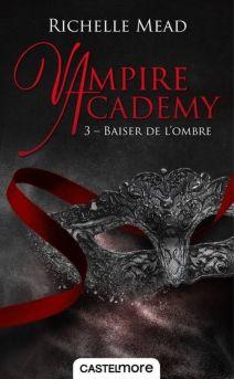 CASTELMORE - Vampire Academy, tome 3 - La page en folie