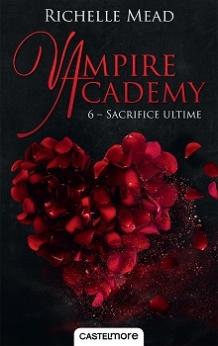 CASTELMORE - Vampire Academy, tome 6 Sacrifice Ultime