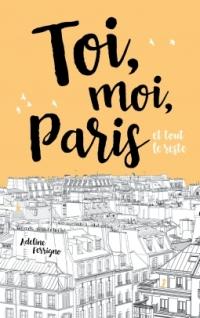 Hachette - Toi, moi, Paris et tout le reste d'Adeline Ferrigno - Couverture